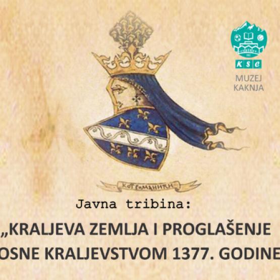 """Javna tribina u Muzeju Kaknja: """"Kraljeva zemlja i proglašenje Bosne kraljevstvom"""""""