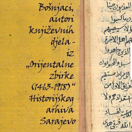 """Izložba: Bošnjaci, autori književnih djela – iz Orijentalne zbirke (1463-1918) Historijskog arhiva Sarajevo"""""""